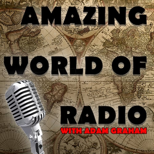 Amazing World of Radio with Adam Graham